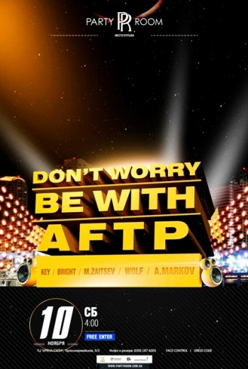 «Don't Worry, Be With Aftp» в Party Room